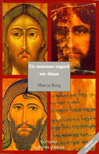 Marcus Borg - Un nouveau regard sur Jésus.