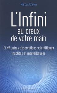 Téléchargeur de livre électronique pdf gratuit L'infini au creux de votre main  - Et 49 autres observations scientifiques insolites et merveilleuses (French Edition) par Marcus Chown 9782035975904 MOBI CHM