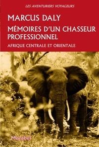 Marcus Daly - Mémoires d'un chasseur professionel - Afrique orientale et centrale.