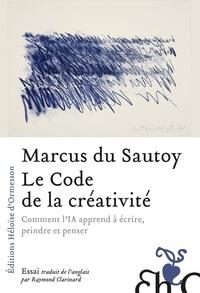 Marcus Du Sautoy - Le code de la créativité - Comment l'IA apprend à écrire, peindre et penser.