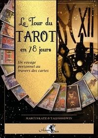 Marcus Katz et Tali Goodwin - Le tour du Tarot en 78 jours - Un voyage personnel au travers des cartes.
