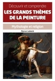 Marcus Lodwick - Découvrir et comprendre les grands thèmes de la peinture - Mythologie et religion.