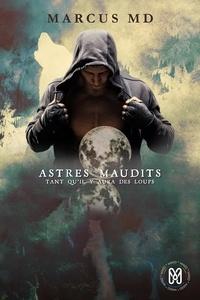 Marcus M.D. - Astres Maudits Tome 2 : Tant qu'il y aura des loups.