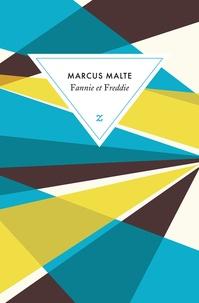 Marcus Malte - Fannie et Freddie - Suivi de Ceux qui construisent des bateaux ne les prennent pas.