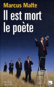 Marcus Malte - Il est mort le poète.