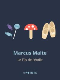 Marcus Malte - Le Fils de l'étoile.
