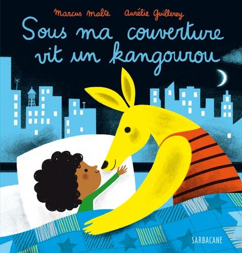 Marcus Malte et Aurélie Guillerey - Sous ma couverture vit un kangourou.