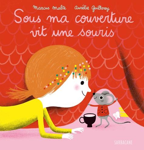 Marcus Malte et Aurélie Guillerey - Sous ma couverture vit une souris.