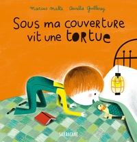 Marcus Malte et Aurélie Guillerey - Sous ma couverture vit une tortue.