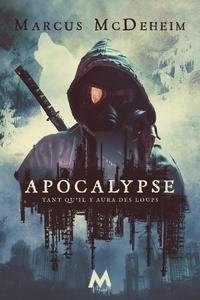 Marcus Mcdeheim - Tant qu'il y aura des loups Tome 3 : Apocalypse.