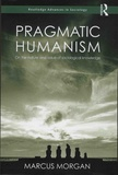 Marcus Morgan - Pragmatic Humanism - On the Nature and Value of Sociological Knowledge.