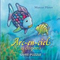 Marcus Pfister - Arc-en-ciel a disparu - Livre-puzzle.