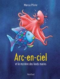 Marcus Pfister - Arc en ciel et le mystère des fonds marins.