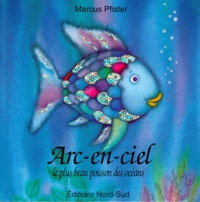 Marcus Pfister - Arc-en-ciel le plus beau poisson des océans.