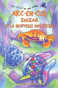Marcus Pfister - Arc-en-ciel : Zigzag et la nouvelle maîtresse.