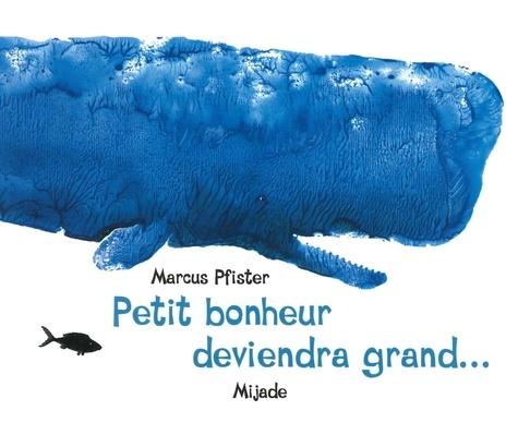 Marcus Pfister - Petit bonheur deviendra grand....