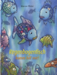 Marcus Pfister - Regenbogenfisch komm hilf mir!.