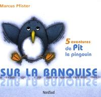 Marcus Pfister - Sur la banquise - 5 aventures de Pit le pingouin.