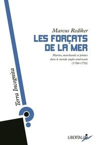 Marcus Rediker - Les forçats de la mer - Marins, marchands et pirates dans le monde anglo-américain (1700-1750).