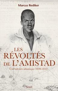 Marcus Rediker - Les révoltes de l'Amistad - Une odyssée atlantique, 1839-1842.