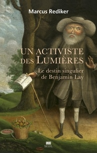 Marcus Rediker - Un activiste des Lumières - Le destin singulier de Benjamin Lay.