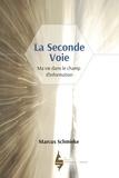 Marcus Schmieke - La seconde voie - Ma vie dans le champ d´information.