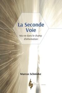 Marcus Schmieke - La seconde voie - Ma vie dans le champ d'information.