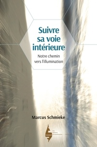 Marcus Schmieke - Suivre sa voie intérieure - Notre chemin vers l'illumination.