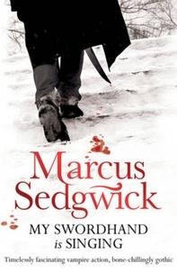 Marcus Sedgwick - My Swordhand is Singing.
