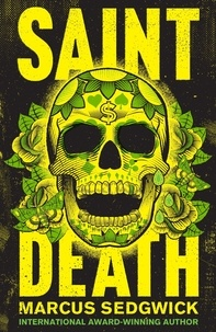 Marcus Sedgwick - Saint Death - shortlisted for the CILIP Carnegie Media 2018.