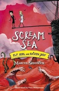 Marcus Sedgwick et Pete Williamson - Scream Sea - Book 3.