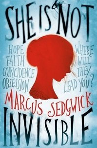 Marcus Sedgwick - She Is Not Invisible.