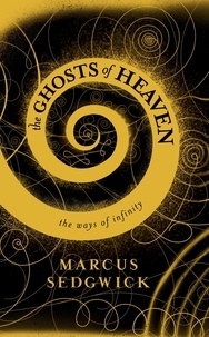 Marcus Sedgwick - The Ghosts of Heaven - The Spiral Edition.