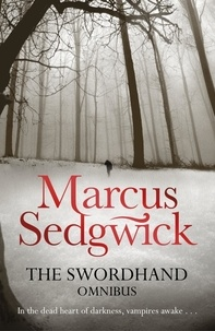 Marcus Sedgwick - The Swordhand Omnibus (2-in-1) - My Swordhand is Singing/The Kiss of Death.