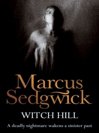 Marcus Sedgwick - Witch Hill.