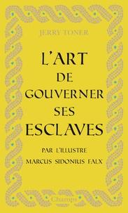 Marcus Sidonius Falx et Jerry Toner - L'art de gouverner ses esclaves.