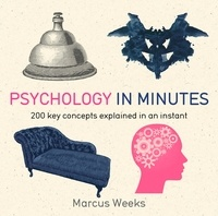 Marcus Weeks - Psychology in Minutes - 200 Key Concepts Explained in an Instant.