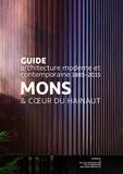 Mardaga et Cellule Architecture de la Fédération - Mons & Cœur du Hainaut - Guide d'architecture moderne et contemporaine 1885-2015.
