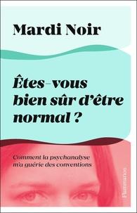 Mardi Noir - Etes-vous bien sur d'être normal ? - Comment la psychanalyse m'a guérie des conventions.