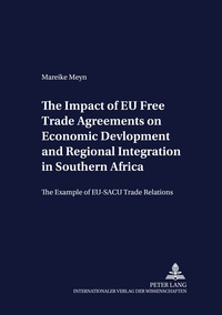 Mareike Meyn - The Impact of EU Free Trade Agreements on Economic Development and Regional Integration in Southern Africa - The Example of EU-SACU Trade Relations.