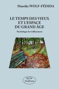 Pdf books téléchargement gratuit Le temps des vieux et l'espace du grand âge  - Psychologie du vieillissement (Litterature Francaise) par Mareike Wolf-Fédida
