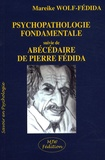 Mareike Wolf-Fédida - Psychopathologie fondamentale - Suivie de Abécédaire de Pierre Fédida.