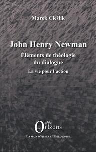 Marek Cieslik - John Henry Newman - Eléments de théologie du dialogue - La vie pour l'action.
