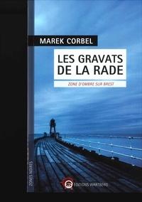 Marek Corbel - Les gravats de la rade - Zone d'ombre sur Brest.