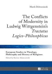 Marek Dobrzeniecki - The Conflicts of Modernity in Ludwig Wittgenstein's «Tractatus Logico-Philosophicus».