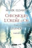 Marek Eldarof - Chroniques de l'Ordre d'Or Tome 1 : Légendes.