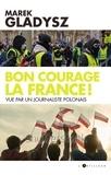 Marek Gladysz - La France, maillon faible de l'Europe ? - Observations d'un journaliste polonais.