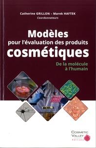 Marek Haftek et Catherine Grillon - Modèles pour l'évaluation des produits cosmétiques - De la molécule à l'humain.