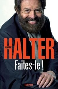 Marek Halter - Faites-le ! - Une mémoire engagée.