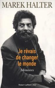 Marek Halter - Je rêvais de changer le monde - Mémoires.